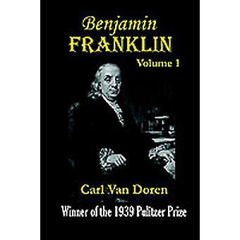 Benjamin Franklin Volume 1 by Van Doren & Carl