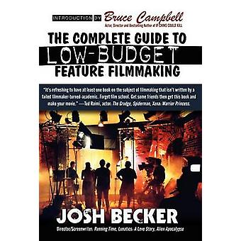 The Complete Guide to LowBudget Feature Filmmaking by Becker & Josh
