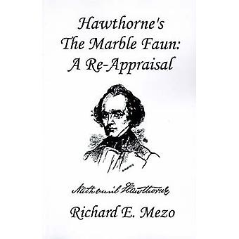 Hawthornes the Marble Faun A ReAppraisal by Mezo & Richard E.