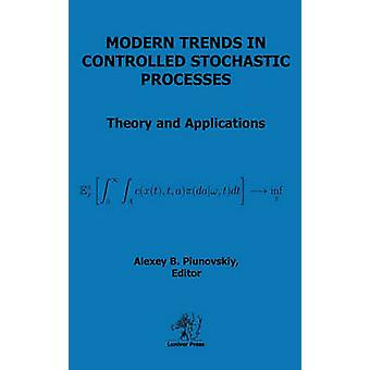 Modern Trends in Controlled Stochastic Processes by Piunovskiy & Alexey B.