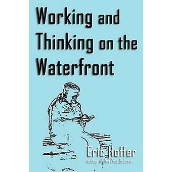 Working and Thinking on the Waterfront by Hoffer & Eric
