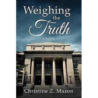Weighing the Truth A Novel by Mason & Christine Z.