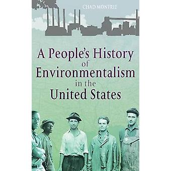 A Peoples History of Environmentalism in the United States by Montrie & Chad