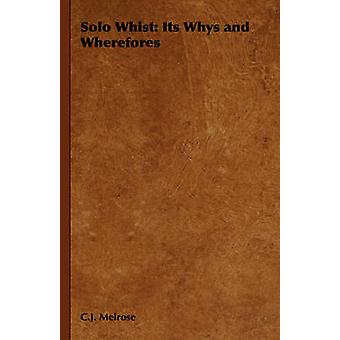Solo Whist Its Whys and Wherefores by Melrose & C. J.