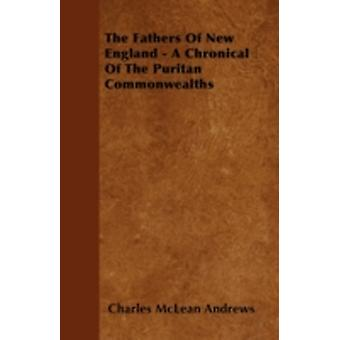 The Fathers of New England  A Chronical of the Puritan Commonwealths by Andrews & Charles McLean