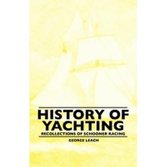 History Of Yachting  Recollections Of Schooner Racing by Leach & George