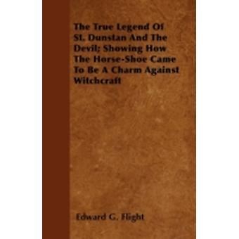 The True Legend Of St. Dunstan And The Devil Showing How The HorseShoe Came To Be A Charm Against Witchcraft by Flight & Edward G.