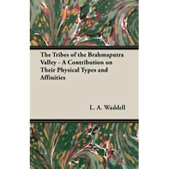 The Tribes of the Brahmaputra Valley  A Contribution on Their Physical Types and Affinities by Waddell & L. A.