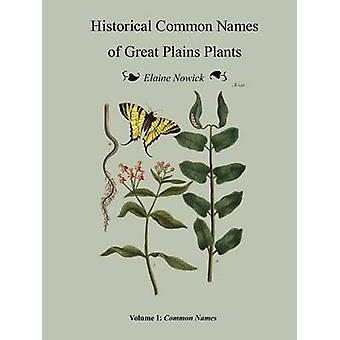 Historical Common Names  of Great Plains Plants  Volume I Historical Names paperback by Nowick & Elaine