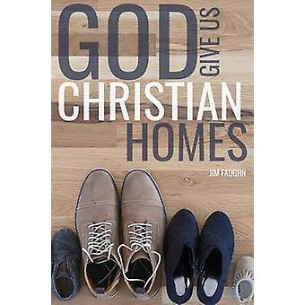 God Give Us Christian Homes by Faughn & Jim