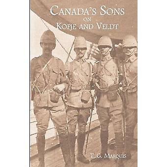 CANADAS SONS ON KOPJE AND VELDTA Hstorical Account of the Canadian Contingents by Marquis & T G