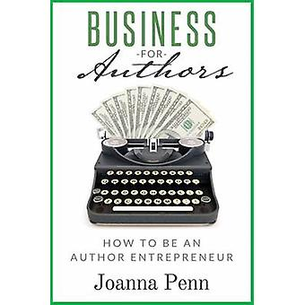 Business for Authors How to be an Author Entrepreneur by Penn & Joanna