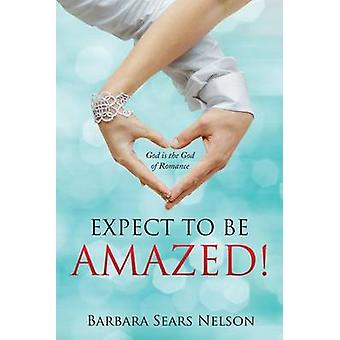 Expect To Be Amazed God is the God of Romance by Nelson & Barbara Sears