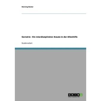 Geriatrie  Ein interdisziplinrer Ansatz in der Altenhilfe by Becker & Henning