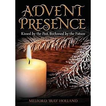 Advent Presence Kissed by the Past Beckoned by the Future by Holland & Melford