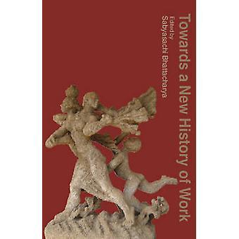 Towards a New History of Work by Sabyasachi Bhattacharya - 9789382381