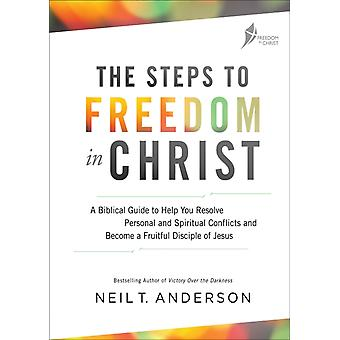 The Steps to Freedom in Christ Workbook  A biblical guide to help you resolve personal and spiritual conflicts and become a fruitful disciple of Jesus by Reverend Neil T Anderson