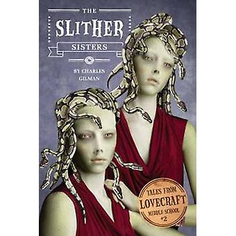 Tales From Lovecraft Middle School 2  The Slither Sisters by Charles Gilman & Eugene Smith