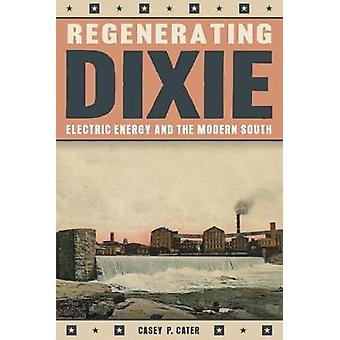 Regenerating Dixie - Electric Energy and the Modern South by Casey Cat