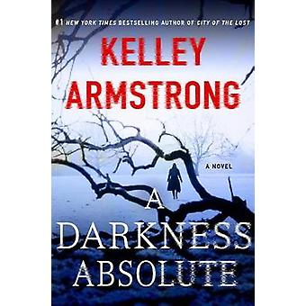 A Darkness Absolute by Kelley Armstrong - 9781250092182 Book
