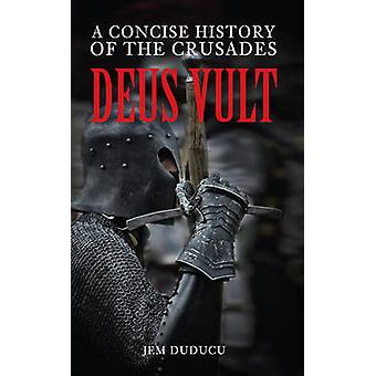 Deus Vult - A Concise History of the Crusades by Jem Duducu - 97814456