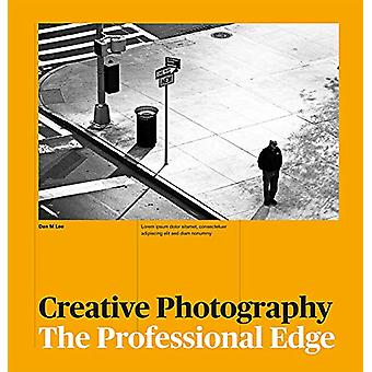 Creative Photography - The Professional Edge by Dan Lee - 978178157592