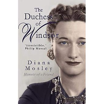 The Duchess of Windsor - Memoirs of a Friend by Diana Mitford (Lady Mo
