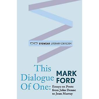 This Dialogue of One - Essays on Poets from John Donne to Joan Murray