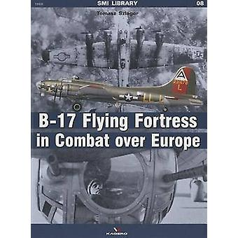 The B-17 Flying Fortress in Combat Over Europe by Tomasz Szlagor - 97