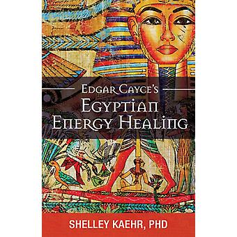 Edgar Cayces Egyptian Energy Healing by Kaehr & Shelley Shelley Kaehr