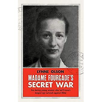 Madame Fourcade's Secret War - the daring young woman who led France's