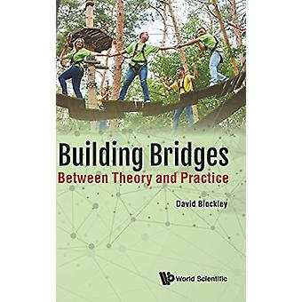 Building Bridges - Between Theory And Practice by David Blockley - 978