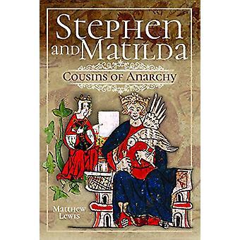 Stephen and Matilda's Civil War - Cousins of Anarchy by Matthew Lewis