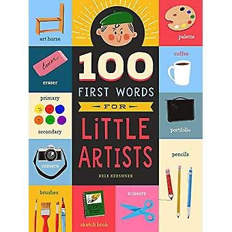 100 First Words for Little Artists by Kyle Kershner - 9781641701280 B