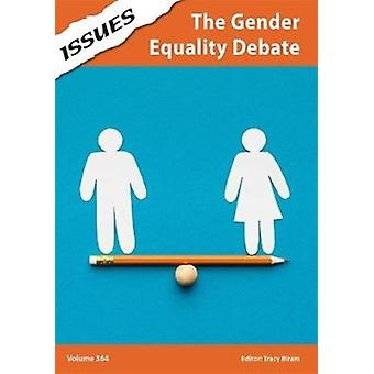 The Gender Equality Debate by Edited by Tracy Biram