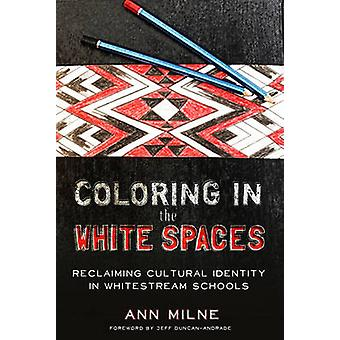 Coloring in the White Spaces Reclaiming Cultural Identity in Whitestream Schools 513 Counterpoints Studies in Criticality