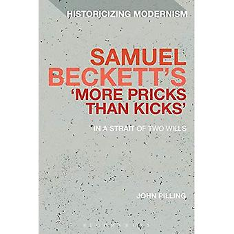 'More Pricks Than Kicks': In a Strait of Two Wills - Historicizing Modernism di Samuel Beckett