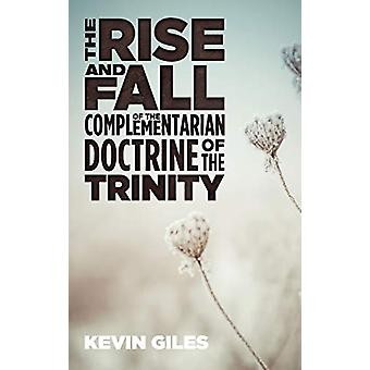 The Rise and Fall of the Complementarian Doctrine of the Trinity by K