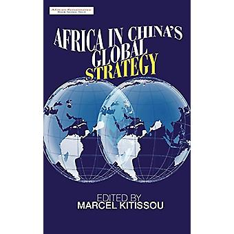 Africa in China's Global Strategy by Marcel Kitissou - 9781905068548