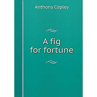 A Fig for Fortune by Anthony Copley - 9785519250887 Book