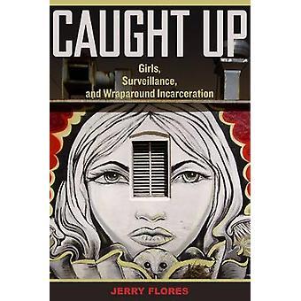 Caught Up - Girls Surveillance and Wraparound Incarceration