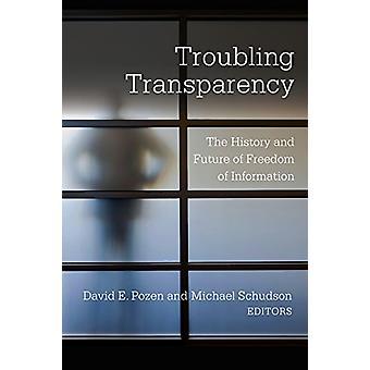 Verontrustende transparantie - de geschiedenis en de toekomst van de vrijheid van Informat