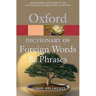 Oxford Dictionary of Foreign Words and Phrases von Andrew Delahunty