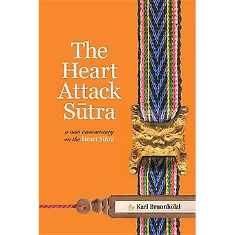 Heart Attack Sutra A New Commentary on the Heart Sutra