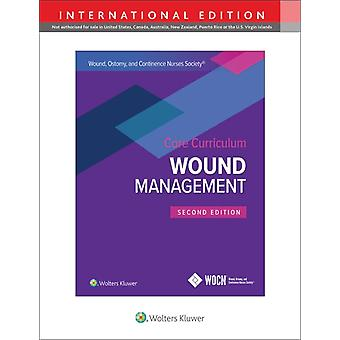 Wound Ostomy and Continence Nurses Society Core Curriculum Wound Management by Laurie L. McNicholCatherine RatliffStephanie Yates