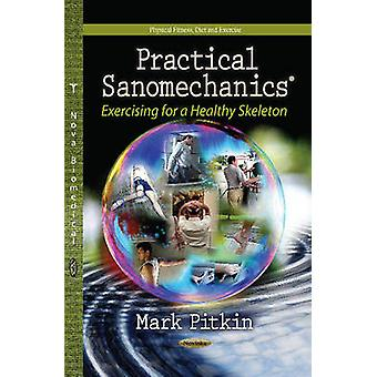 Practical Sanomechanics  Exercising for a Healthy Skeleton by Edited by Mark Pitkin