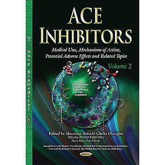 ACE remmers Medical maakt gebruik van mechanismen van actie potentiële nadelige effecten amp gerelateerde onderwerpen volume 2 door bewerkt door Macaulay Amechi Onuigbo