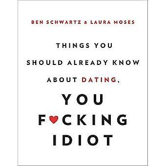 Choses que vous devriez déjà savoir sur Dating - vous F * cking Idiot par Be