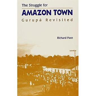 The Struggle for Amazon Town - Gurupa Revisited by Richard B. Pace - 9