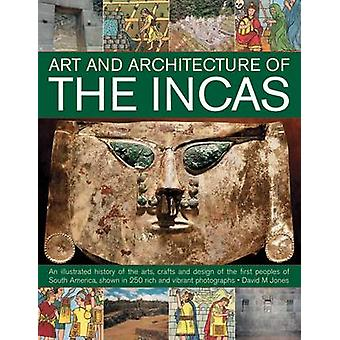De kunst & architectuur van de Inca's - een geïllustreerde geschiedenis van de Ar